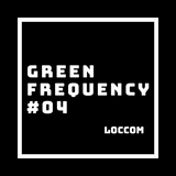 Loccom - Green Frequency #04 [[ Stay@Home PLZ ]]