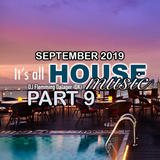 #083 It's All House Music - SEPTEMBER 2019 Part 9