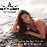 Feel The Love #3 Summer Mix ♦ Best Of Vocal Deep House Music ♦ Mix By Regard