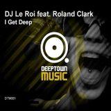 DJ Le Roi ft Roland Clark - I Get Deep(Original Mix)