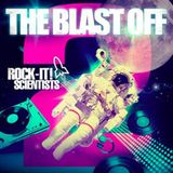THE BLAST OFF 2 (ROCK-IT! SCIENTISTS DIRTY DROP!!!)