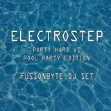 FUSIONBYTE DJ SET @ ELECTROSTEP PARTY HARD VI (POOL PARTY EDITION) (28.01.17)
