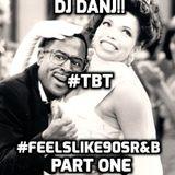 DJ DANJ!! presents #TBT: FEELSLIKE90sR&B Part ONE