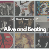 My Beat Parade #115: Alive and Beating.