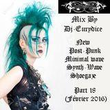 Mix New Post-Punk, Minimal Wave, Synthe Wave, Shoegaze, Part 18 By Dj-Eurydice (Février 2016)