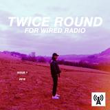 #1 // Twice Round // Wired Radio // 19-01-18
