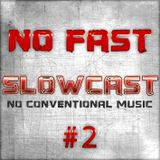 NO FAST Pres. SLOWCAST #2 - No Conventional Music