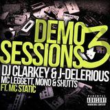 DEMO SESSIONS 3 - CLARKEY & J-DELERIOUS w/t MC'S LEGGETT, MONO & SHUTTS FT MC STATIC