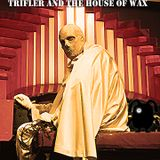 Trifler & The House Of Wax