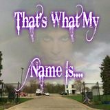 That's What My Name Is.......