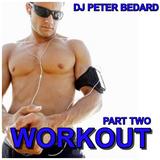 PART  2 TWO - TOP 40 WORKOUT MIX  Part 2 2015 - DJ PETER BEDARD