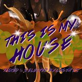 THIS IS MY HOUSE!