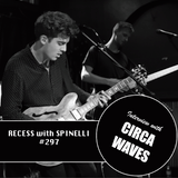 RECESS with SPINELLI #297, Circa Waves