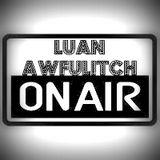 Luan Awfulitch On Air #033