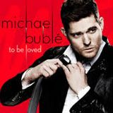 To Be Loved... Micheal Buble :-)