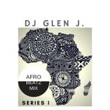 "DJ GLEN J. ""AFRO BEATZ MIX"" SERIES I"