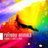 Rainbow Animals: Maybe It Was A Rock (2008)