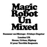 Magic Robot Fridays - UnMixed Mix Tape 10pm-4am House, Urban and Your Terrible Requests