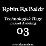 Robin Ra'Baldr Pres. Technologisk Hage - Lukket Avdeling 03