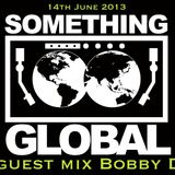 DJ Bobby D - Something Global 14th June 2013 Guest Mix