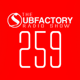 The Subfactory Radio Show #259
