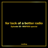 for lack of a better radio: episode 35 - WAF008 Sampler by our friend Julian Gray