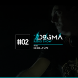 #02 DOGMA Radio Show presents Elek-Fun