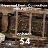 Blues And Roots Connections, with Paul Long: episode 54