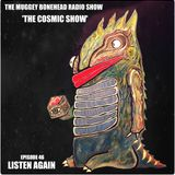 THE MUGGEY BONEHEAD RADIO SHOW. EPISODE 46, 'THE COSMIC SHOW'