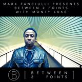 Mark Fanciulli Presents Between 2 Points with Monty Luke, August 2016