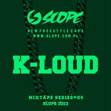 SLOPE K-LOUD MIXTAPE SERIES # 04