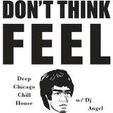 """Don't Think FEEL"" w/ Dj @ngel"