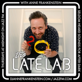 Jazz FM's The Late Lab with Anne Frankenstein featuring Dom Servini!
