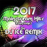 2017 Mainstream Hits (Jan-June) by Dj ICE Remix