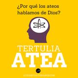 Tertulia Atea #13 ¿Por qué los ateos hablamos de Dios?