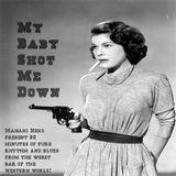 My Baby Shot Me Down!