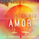 en espiritu y en verdad-incontenible es tu amor