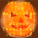 TweakerRay Mix: Destroy The Mainstream OKT 2015