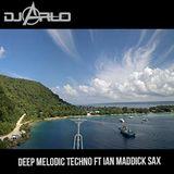 DJ Arlo ft Ian Maddick Sax - Deep Melodic Techno May 2018