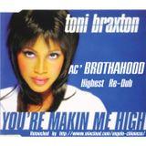Toni Braxton - You'Re Makin' Me High (AC-BROTHAHOOD Highest Re-Dub)