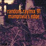 Random raymix 91 - mangrovia's edge