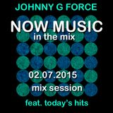 Johnny G - NOW MUSIC IN THE MIX (02.07.2015 Mix Session)