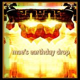 Mae's Earthday Drop
