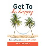 Ted Larkins: 'Get To' Be Happy … Rob Kall: Bottom-Up Connection Revolution