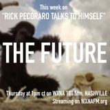 "Rick Pecoraro Talks to Himself #21 ""The Future"" - 11/3/2016"