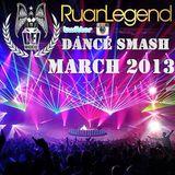 Ruan Legend - Dance Smash March 2013