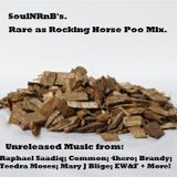 SoulNRnB's Rare as Rocking Horse S%#T Mix Part ONE