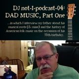 not-I-podcast-04: Dad Music, Part One