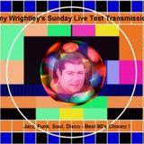 Tony Wrightley's Sunday Live Test Transmission !