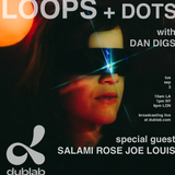 Dan Digs on Dublab - Loops + Dots Ep 12 - Special Guest: Salami Rose Joe Louis - 9.3.19